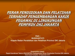 Oleh  : BUDIHASTUTI Kepala Badan Pendidikan dan Pelatihan Provinsi  DKI  Jakarta