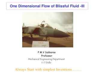 One Dimensional Flow of Blissful Fluid -III
