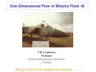 One Dimensional Flow of Blissful Fluid -III