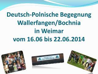 Deutsch-Polnische Begegnung   Wallerfangen / Bochnia in Weimar  vom 16.06 bis 22.06.2014