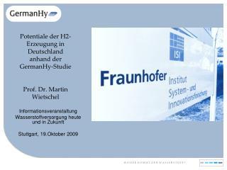 Potentiale der H2-Erzeugung in Deutschland anhand der GermanHy-Studie Prof. Dr. Martin Wietschel