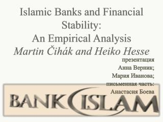 Islamic Banks and Financial Stability: An Empirical Analysis Martin  Čihák  and  Heiko Hesse