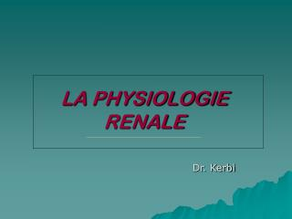 LA PHYSIOLOGIE                  RENALE