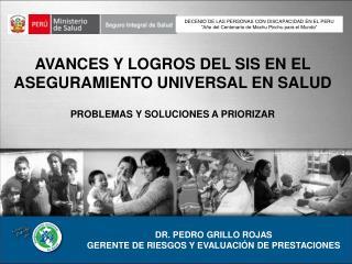 AVANCES Y LOGROS DEL SIS EN EL ASEGURAMIENTO UNIVERSAL EN SALUD   PROBLEMAS Y SOLUCIONES A PRIORIZAR