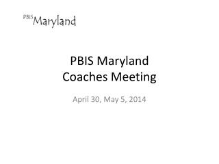 PBIS Maryland  Coaches Meeting