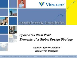 SpeechTek West 2007 Elements of a Global Design Strategy Kathryn Bjorlo Claiborn