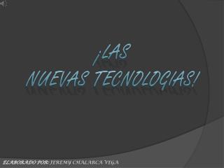 ¡LAS  NUEVAS  TECNOLOGIAS!