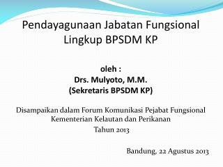 Disampaikan dalam  Forum  Komunikasi Pejabat Fungsional Kementerian Kelautan dan Perikanan