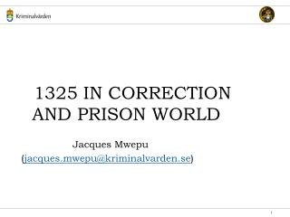1325 IN CORRECTION AND PRISON WORLD Jacques Mwepu  ( jacques.mwepu@kriminalvarden.se )