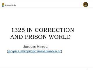 1325 IN CORRECTION AND PRISON WORLD Jacques Mwepu  ( jacques.mwepu@kriminalvarden.se )