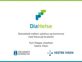 Samarbeid mellom sykehus og kommune med fokus p� brukeren Kurt Kleppe Josefsen Vestre Viken