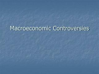 Macroeconomic Controversies
