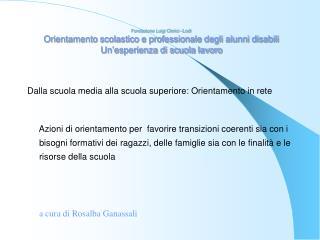 Fondazione Luigi Clerici - Lodi Orientamento scolastico e professionale degli alunni disabili Un esperienza di scuola la
