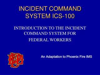 INCIDENT COMMAND SYSTEM ICS-100