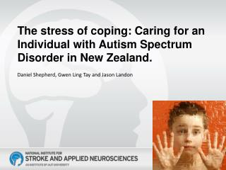 The stress of coping: Caring for an Individual with Autism Spectrum Disorder in New Zealand.