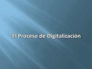 El Proceso de Digitalización