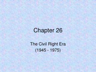 The Civil Right Era 1945 - 1975