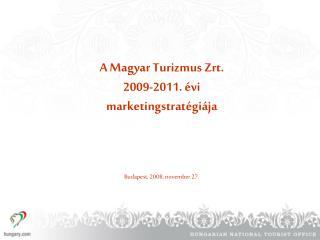 A Magyar Turizmus Zrt.  2009-2011. �vi  marketingstrat�gi�ja Budapest, 2008. november 27.