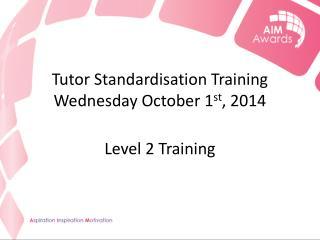 Tutor  Standardisation  Training Wednesday October 1 st , 2014