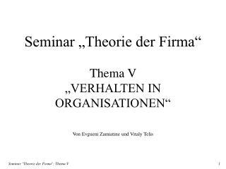 """Seminar """"Theorie der Firma"""" Thema V  """"VERHALTEN IN ORGANISATIONEN"""""""