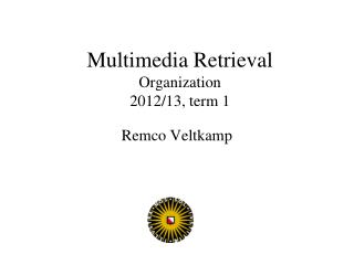 Multimedia Retrieval Organization 2012/13, term 1