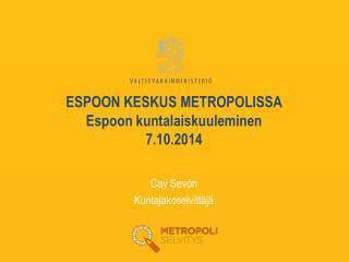 ESPOON KESKUS METROPOLISSA Espoon kuntalaiskuuleminen  7.10.2014