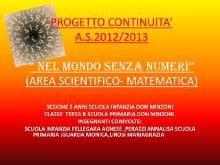 """PROGETTO  CONTINUITA'  A.S.2012/2013 """"  NEL MONDO SENZA  NUMERI""""  (AREA  SCIENTIFICO- MATEMATICA)"""