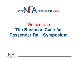 Welcome to  The Business Case for Passenger Rail  Symposium
