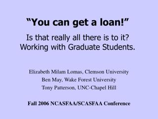You can get a loan   Is that really all there is to it Working with Graduate Students.