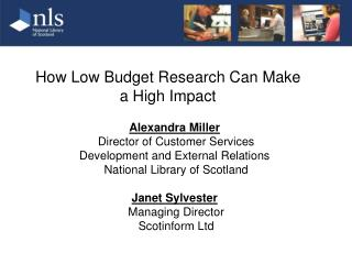 How Low Budget Research Can Make a High Impact