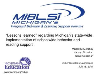 Lessons learned  regarding Michigan s state-wide implementation of schoolwide behavior and reading support Margie McGli