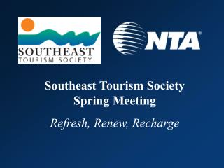 Southeast Tourism Society Spring Meeting Refresh, Renew, Recharge