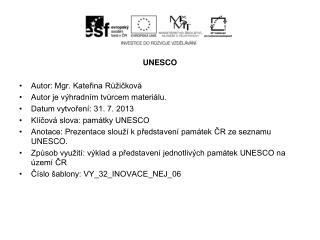 UNESCO Autor: Mgr. Kateřina Růžičková Autor je výhradním tvůrcem materiálu.