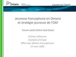 Jeunesse francophone en Ontario et stratégie jeunesse de l'OAF Forum santé Centre-Sud-Ouest