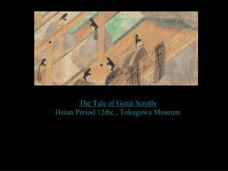 The Tale of Genji Scrolls Heian Period 12thc., Tokugawa Museum