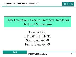 TMN Evolution - Service Providers' Needs for the Next Millennium Contractors: BT  DT  PT  TF  TI