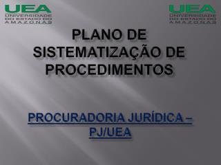 PROCURADORIA JURÍDICA – PJ/UEA