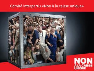 Comité interpartis «Non à la caisse unique»