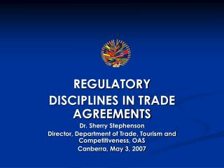 REGULATORY DISCIPLINES IN TRADE AGREEMENTS Dr. Sherry Stephenson