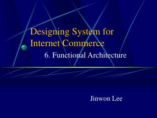 Designing System for   Internet Commerce 6. Functional Architecture