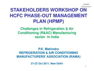 P.K. Mahindra REFRIGERATION & AIR CONDITIONING MANUFACTURERS' ASSOCIATION (RAMA)