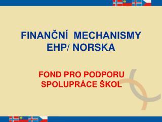 FINANČNÍ  MECHANISMY EHP/ NORSKA