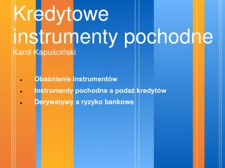 Kredytowe instrumenty pochodne Karol Kapuściński