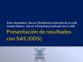 Presentación de resultados con SAS (ODS)