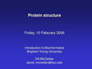 Protein structure Friday, 10 February 2006 Introduction to Bioinformatics Brigham Young University
