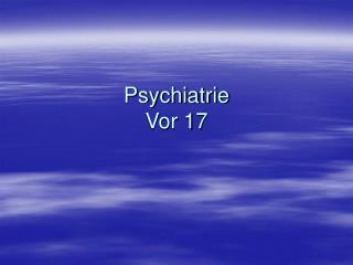 Psychiatrie Vor 17