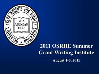 2011 OSRHE Summer Grant Writing Institute August 1-5, 2011