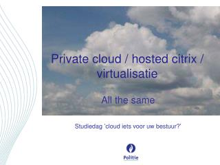 Private cloud  /  hosted citrix  /  virtualisatie