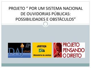 """PROJETO """" POR UM SISTEMA NACIONAL DE OUVIDORIAS PÚBLICAS: POSSIBILIDADES E OBSTÁCULOS"""""""