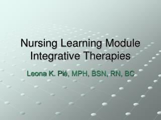 Nursing Learning Module Integrative Therapies